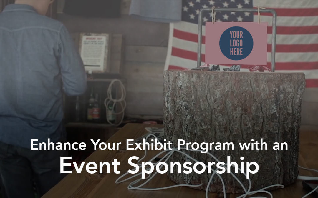 Enhance Your Exhibit Program with an Event Sponsorship