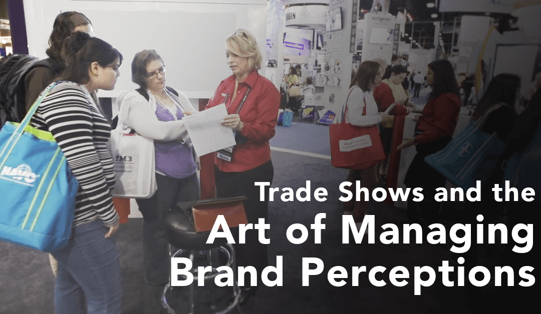 Trade Shows and the Art of Managing Brand Perception​​