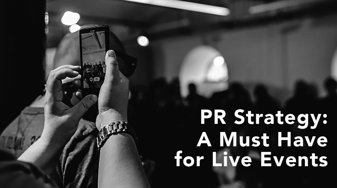 PR Strategy: A Must Have for Live Events