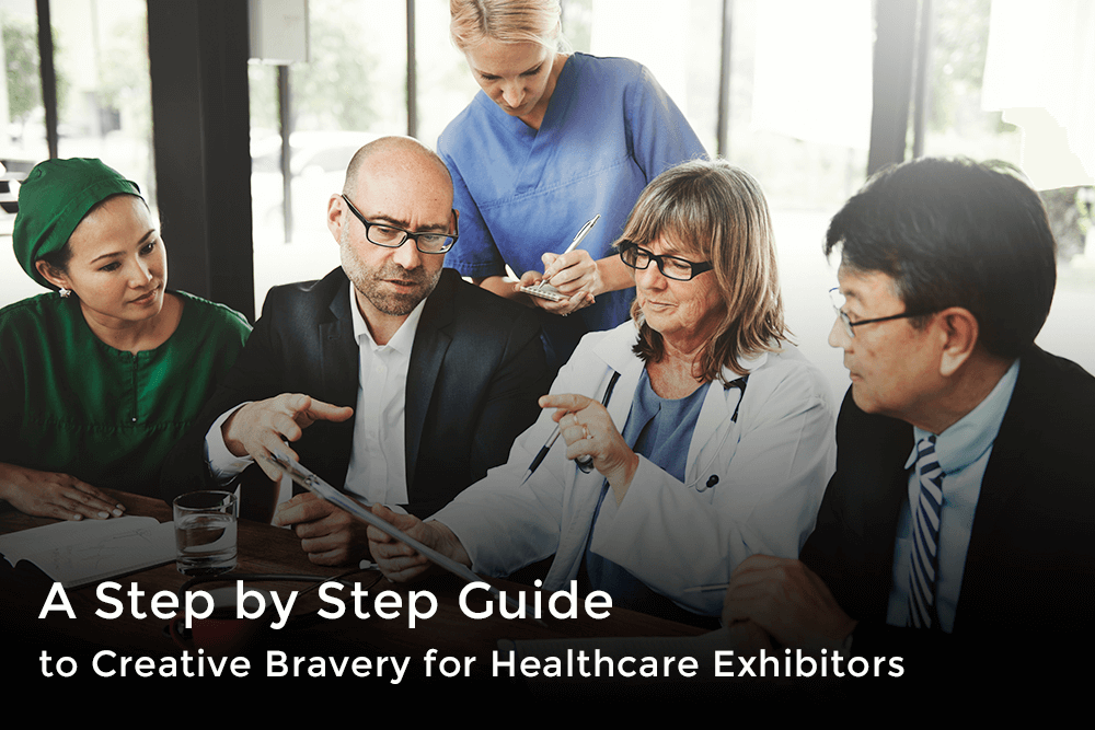 A Step by Step Guide to Creative Bravery for Healthcare Exhibitors