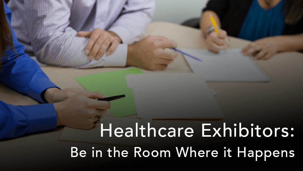 Healthcare Exhibitors: Be in the Room Where It Happens