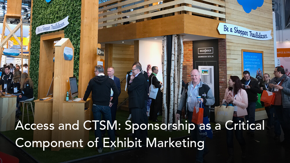 Access and CTSM: Sponsorship as a Critical Component of Exhibit Marketing