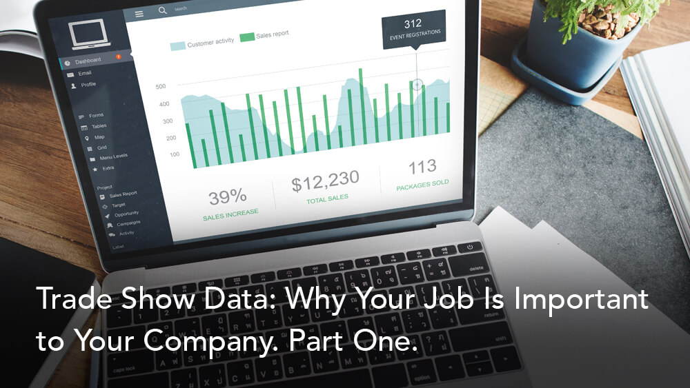 Trade Show Data: Why Your Job Is Important to Your Company. Part One.