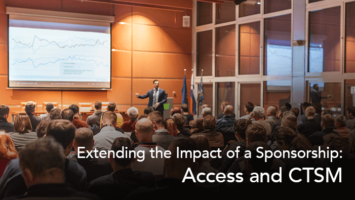 Extending the Impact of a Sponsorship: Access and CTSM