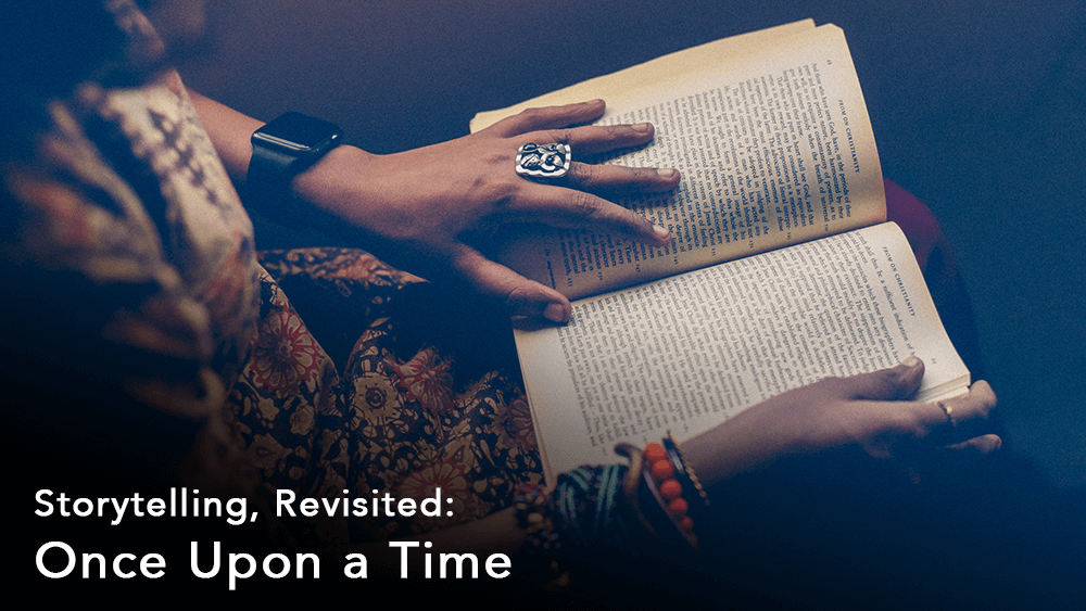 Storytelling, Revisited: Once Upon a Time