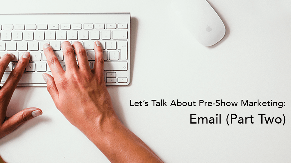 Let's Talk about Pre-Show Marketing: Email (Part Two)