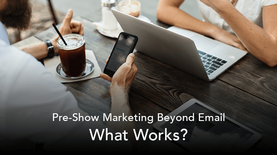 pre-show marketing beyond email