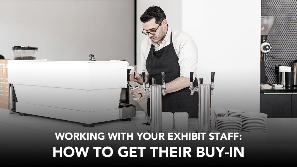 working with your exhibit staff