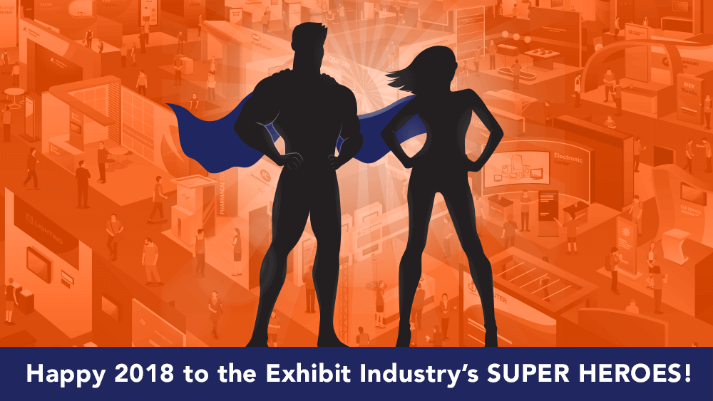 Here's to the Exhibit Industry's SUPER HEROES