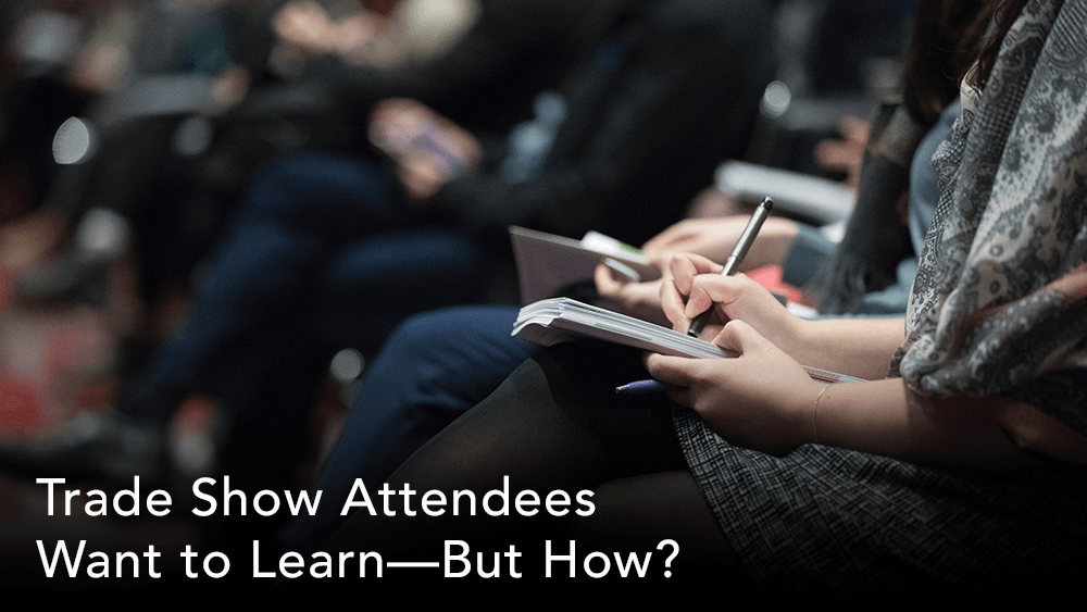 Trade Show Attendees Want to Learn—But How?