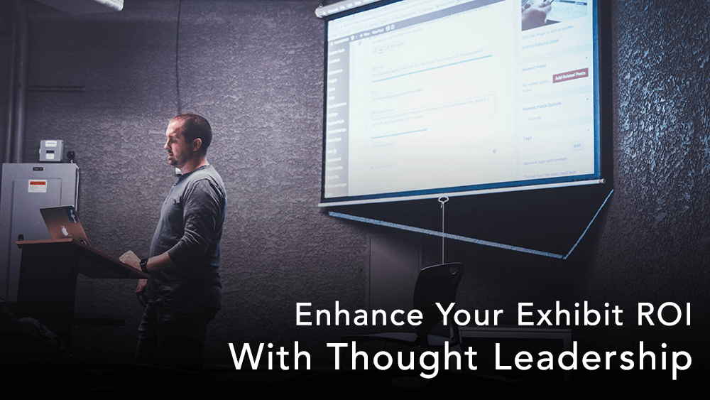 Enhance Your Exhibit ROI with Thought Leadership