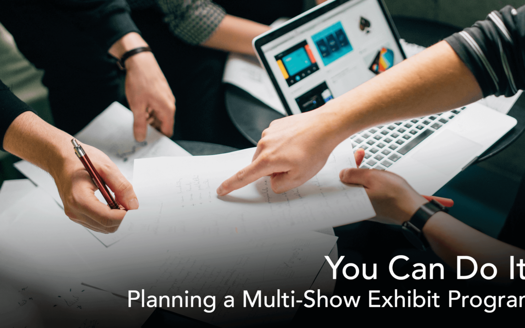 You Can Do It! Planning a Multi-Show Exhibit Program