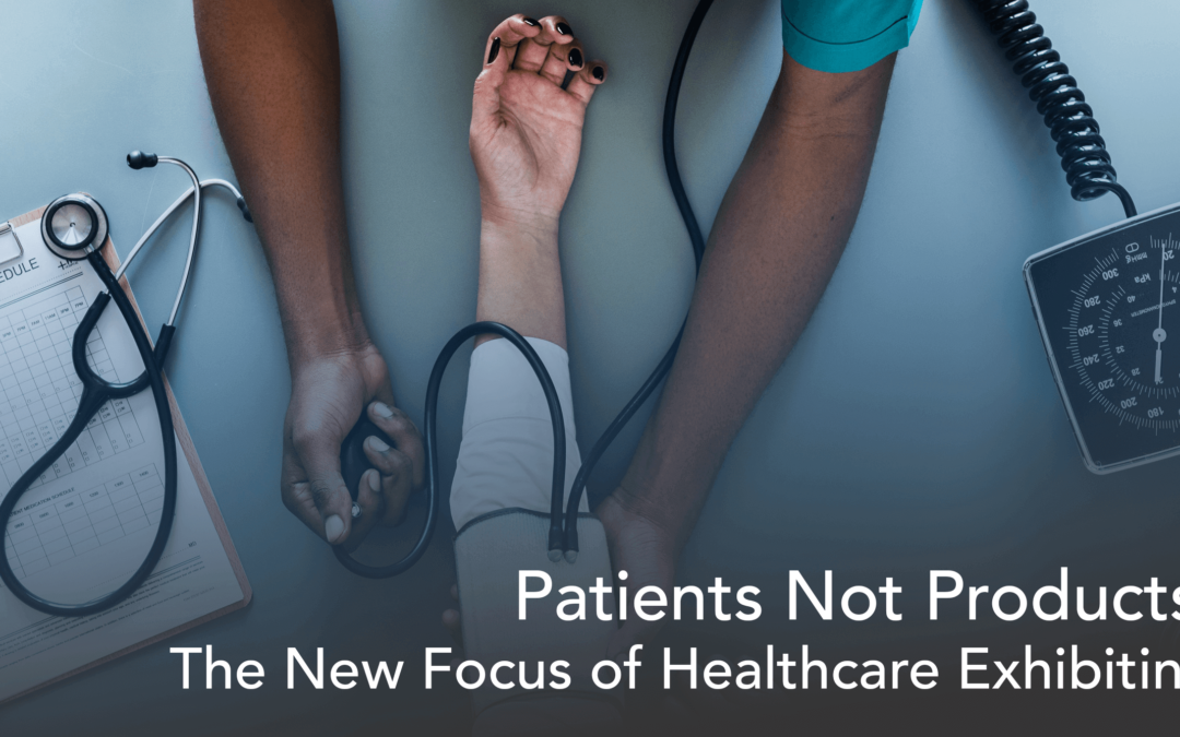 Patients Not Products: The New Focus of Healthcare Exhibiting