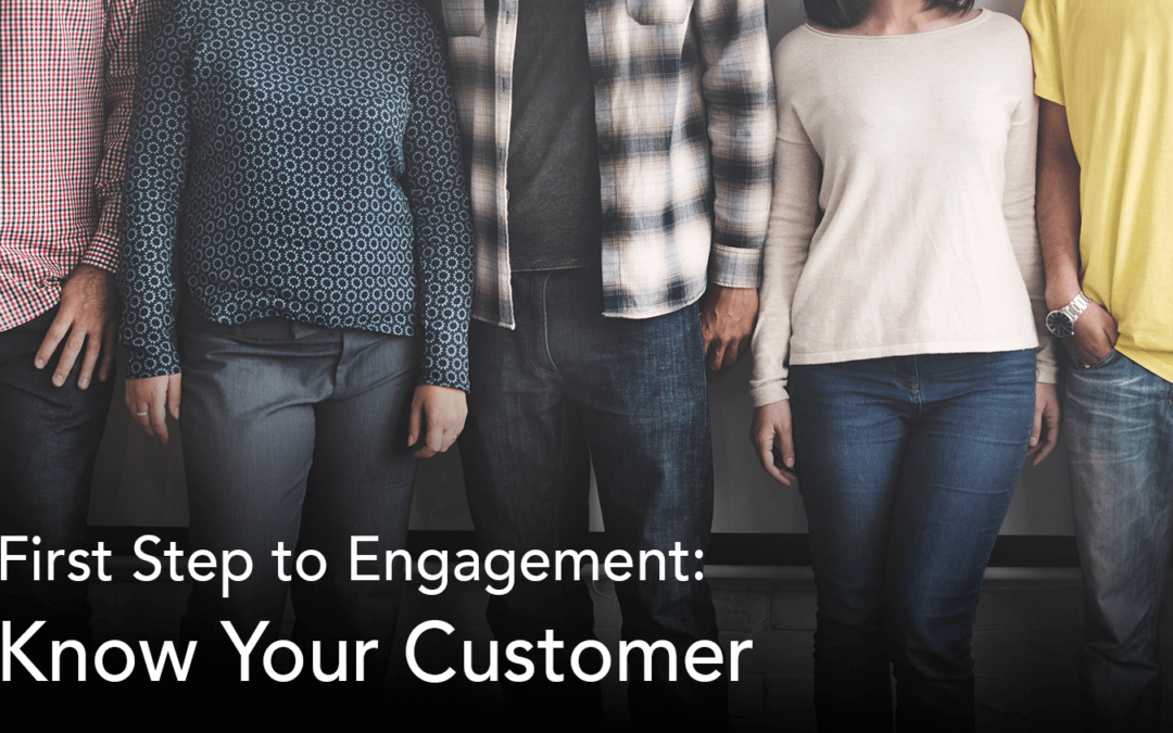 First Step to Engagement: Know Your Customer