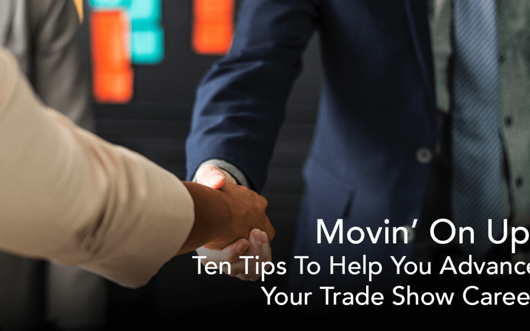 Movin' on Up: Ten Tips to Help You Advance Your Trade Show Career