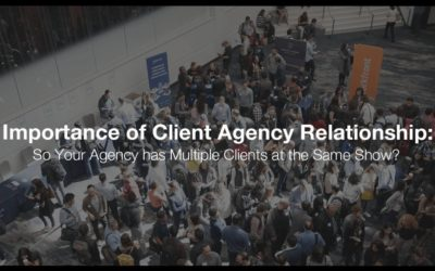 Importance of Client Agency Relationship: So Your Agency has Multiple Clients at the Same Show?