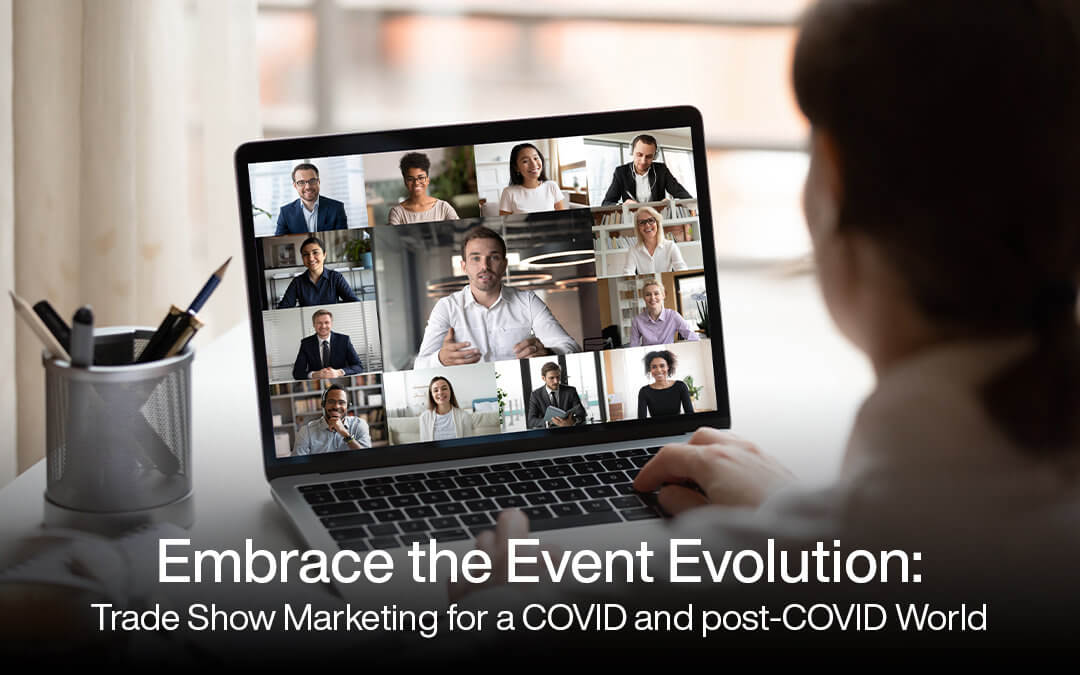 Embrace the Event Evolution: Trade Show Marketing for a COVID and post-COVID World